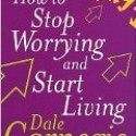 , How to Stop Worrying and Start Living – Dale Carnegie